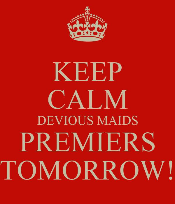 KEEP CALM DEVIOUS MAIDS PREMIERS TOMORROW!