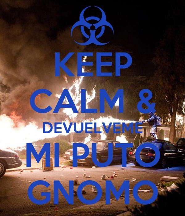 KEEP CALM & DEVUELVEME MI PUTO GNOMO