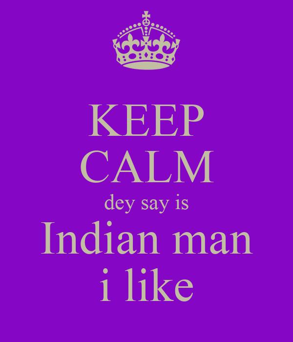 KEEP CALM dey say is Indian man i like
