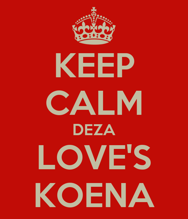 KEEP CALM DEZA LOVE'S KOENA