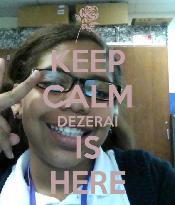 KEEP CALM DEZERAI IS HERE