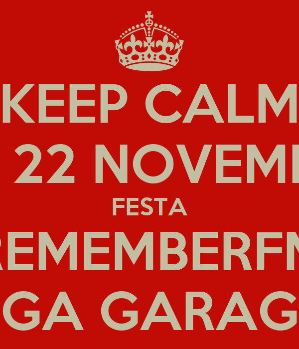 KEEP CALM DIA 22 NOVEMBRO FESTA REMEMBERFM MEGA GARAGEM