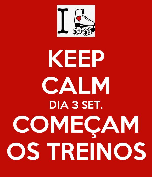 KEEP CALM DIA 3 SET. COMEÇAM OS TREINOS