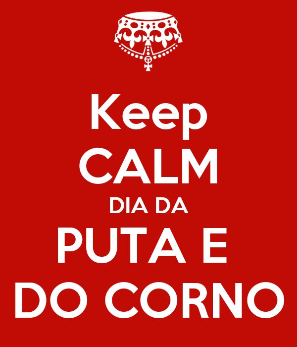 Keep CALM DIA DA PUTA E  DO CORNO