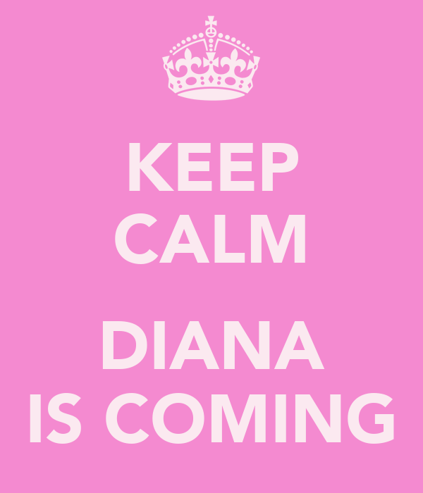 KEEP CALM  DIANA IS COMING