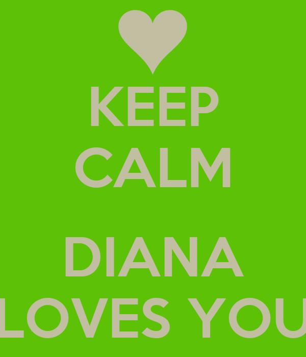 KEEP CALM   DIANA LOVES YOU