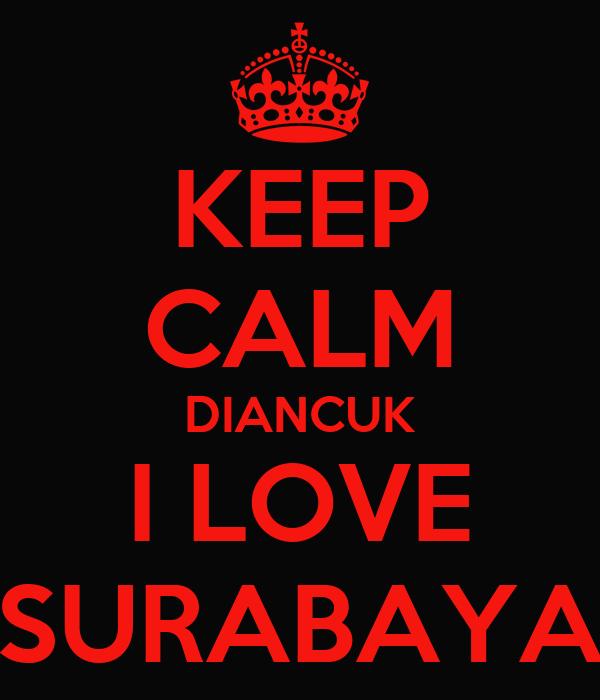 KEEP CALM DIANCUK I LOVE SURABAYA
