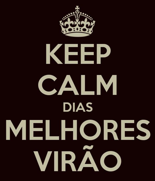 KEEP CALM DIAS MELHORES VIRÃO