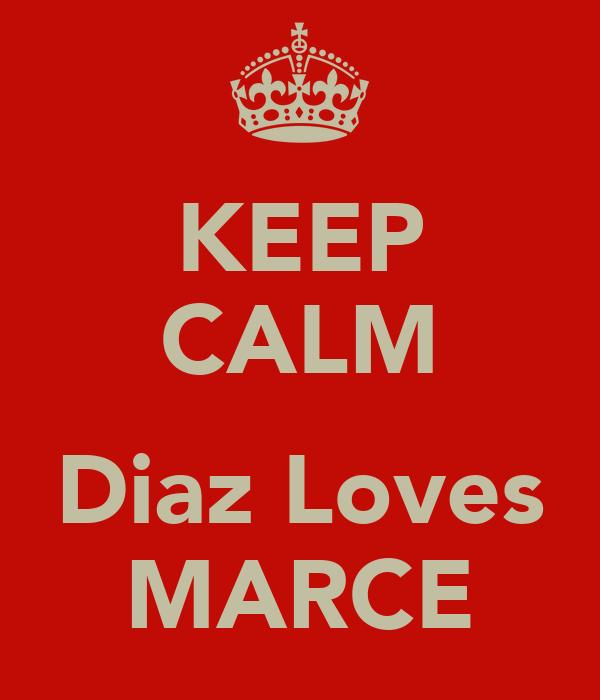 KEEP CALM  Diaz Loves MARCE