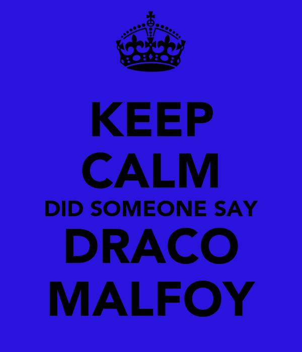 KEEP CALM DID SOMEONE SAY DRACO MALFOY