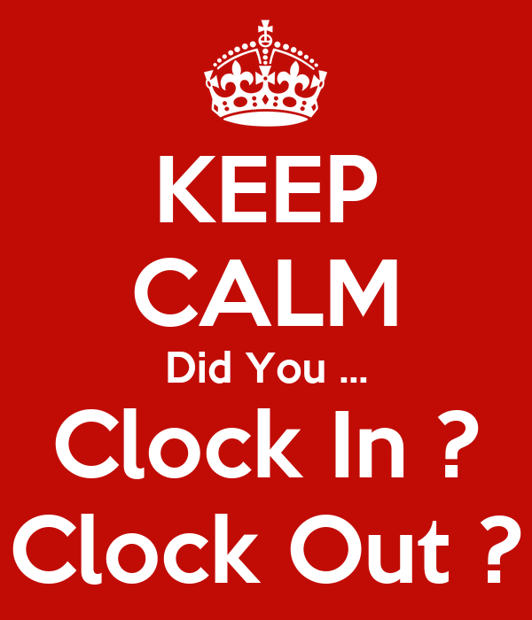 keep calm did you clock in clock out poster mark keep