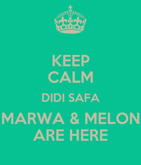 KEEP CALM DIDI SAFA MARWA & MELON ARE HERE