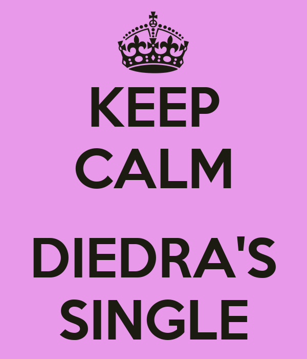 KEEP CALM  DIEDRA'S SINGLE