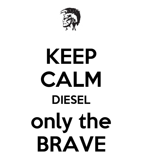 KEEP CALM DIESEL only the BRAVE