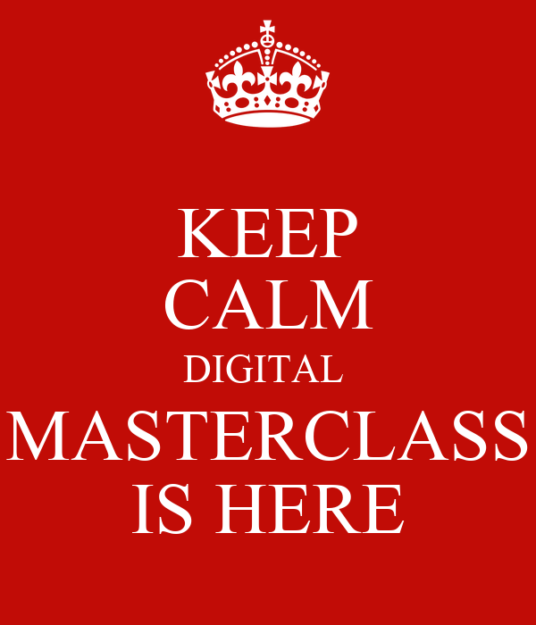 KEEP CALM DIGITAL  MASTERCLASS IS HERE