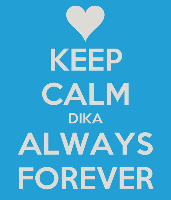 KEEP CALM DIKA ALWAYS FOREVER
