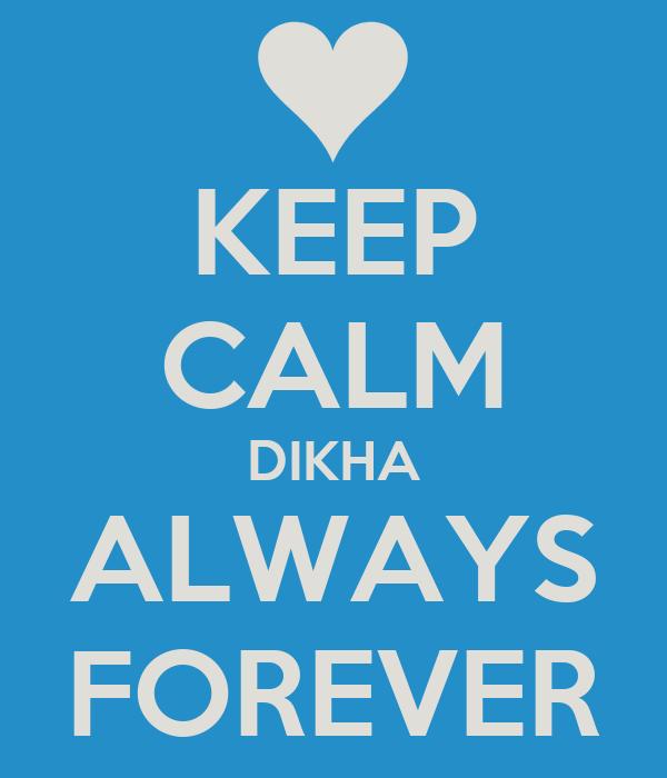 KEEP CALM DIKHA ALWAYS FOREVER