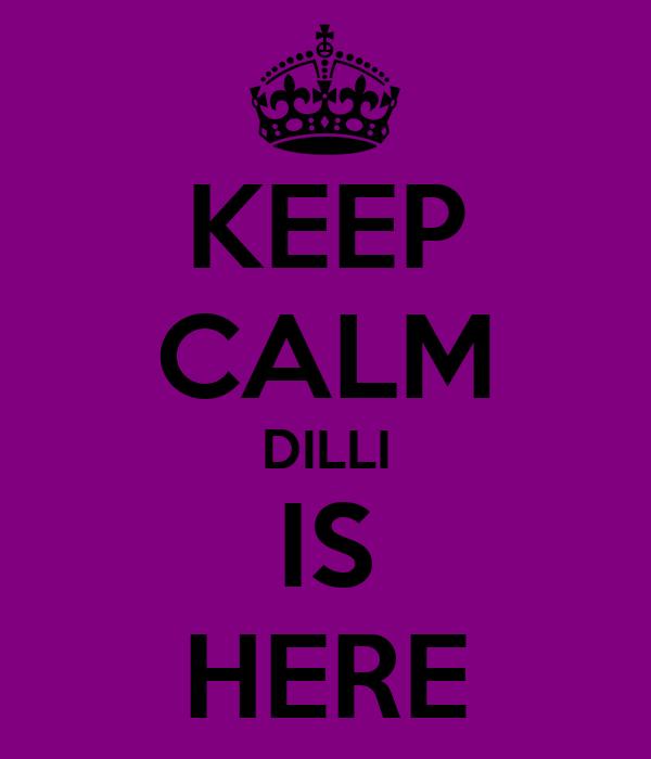 KEEP CALM DILLI IS HERE