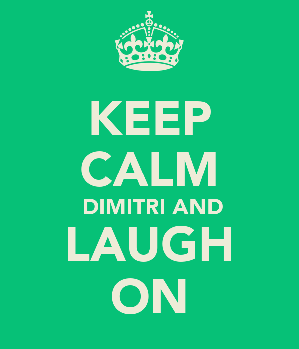 KEEP CALM  DIMITRI AND LAUGH ON