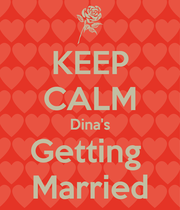 KEEP CALM Dina's Getting  Married
