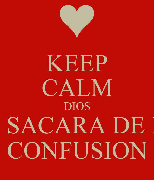 KEEP CALM DIOS TE SACARA DE LA CONFUSION