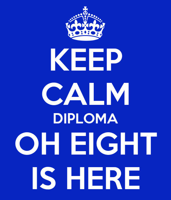 KEEP CALM DIPLOMA OH EIGHT IS HERE