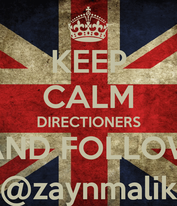 KEEP CALM DIRECTIONERS AND FOLLOW @zaynmalik