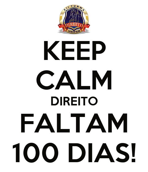 KEEP CALM DIREITO FALTAM 100 DIAS!