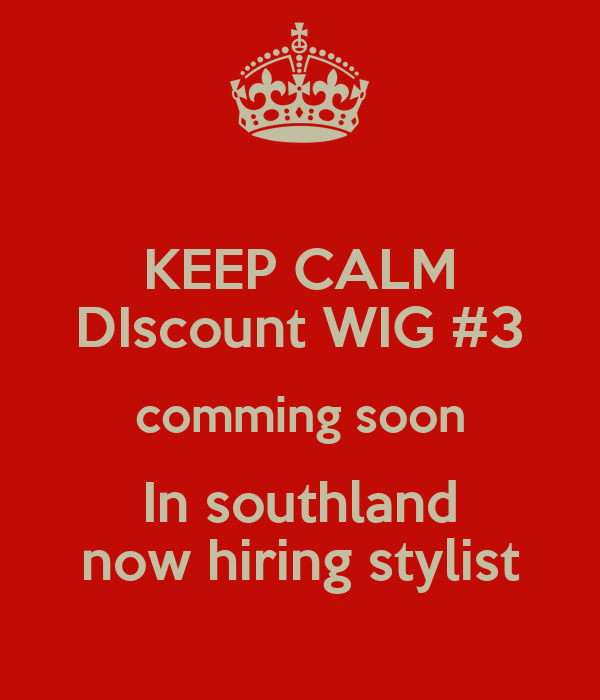 KEEP CALM DIscount WIG #3 comming soon In southland now