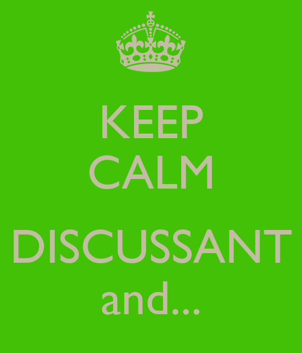 KEEP CALM  DISCUSSANT and...