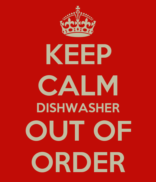 KEEP CALM DISHWASHER OUT OF ORDER