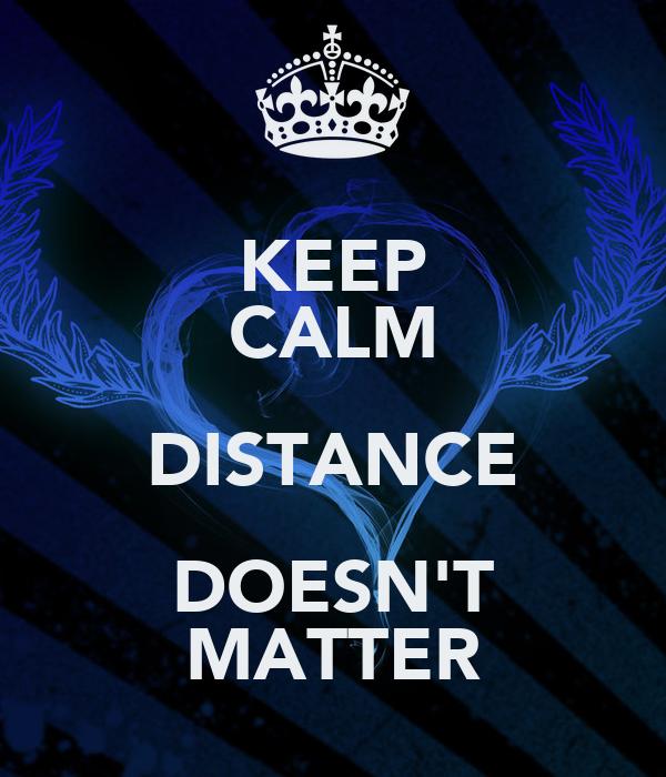 KEEP CALM DISTANCE DOESN'T MATTER