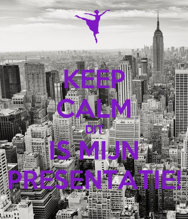 KEEP CALM DIT IS MIJN PRESENTATIE!