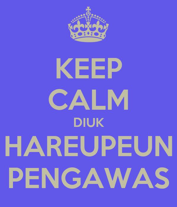 KEEP CALM DIUK HAREUPEUN PENGAWAS