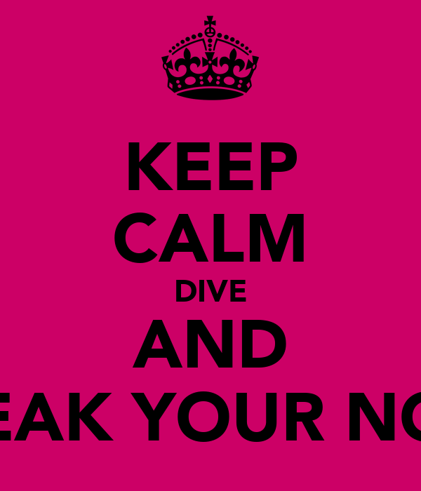 KEEP CALM DIVE AND BREAK YOUR NOSE
