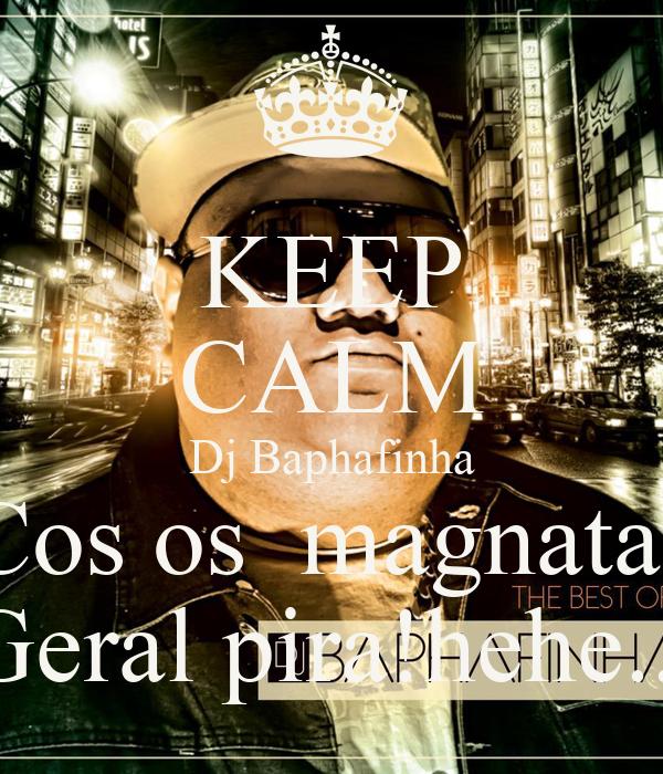 KEEP CALM Dj Baphafinha Cos os  magnatas Geral pira!hehe...