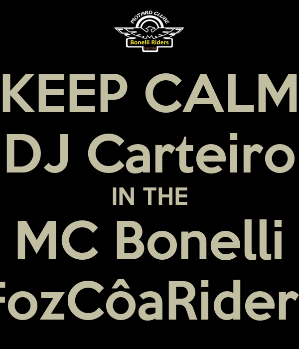 KEEP CALM DJ Carteiro IN THE MC Bonelli FozCôaRiders