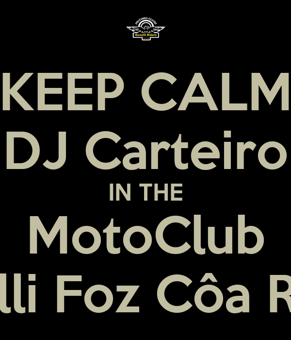 KEEP CALM DJ Carteiro IN THE MotoClub Bonelli Foz Côa Riders
