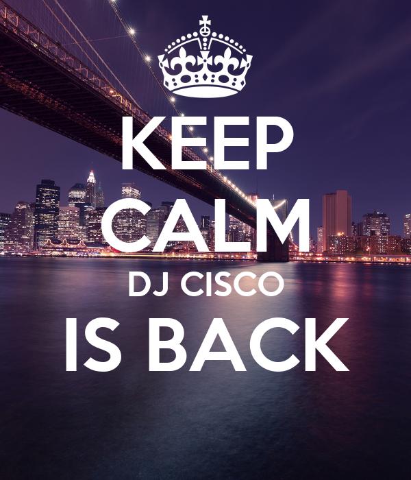 KEEP CALM DJ CISCO IS BACK