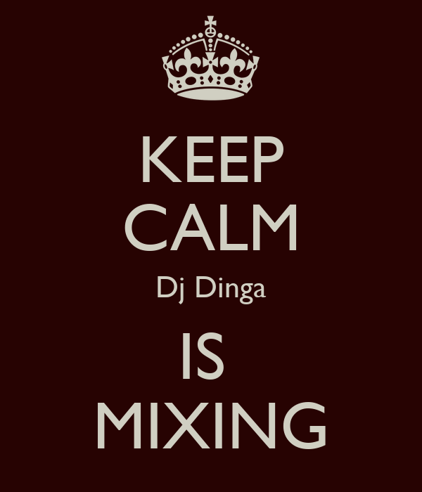 KEEP CALM Dj Dinga IS  MIXING