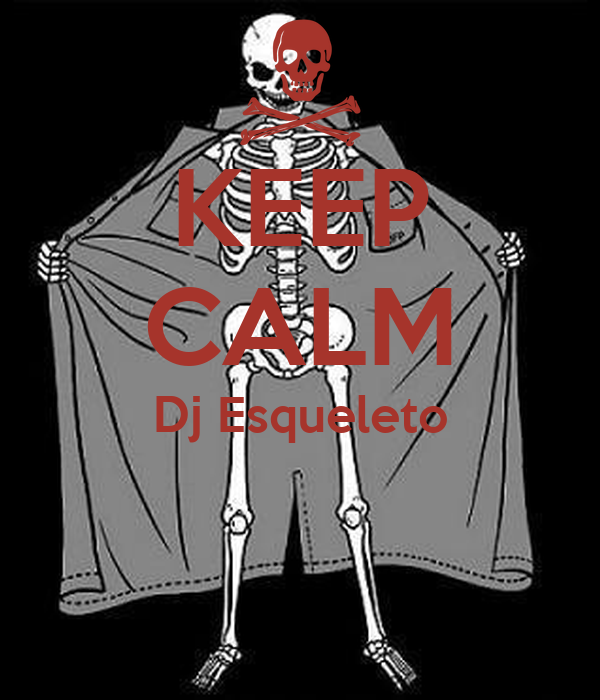 KEEP CALM Dj Esqueleto