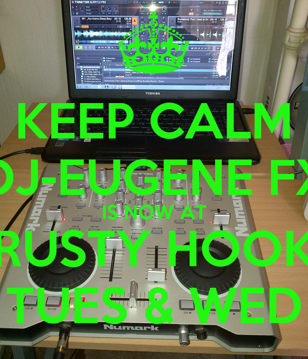 KEEP CALM DJ-EUGENE FX IS NOW AT RUSTY HOOK TUES & WED