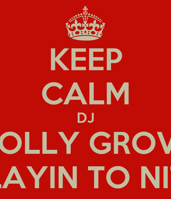 KEEP CALM DJ HOLLY GROVE PLAYIN TO NITE