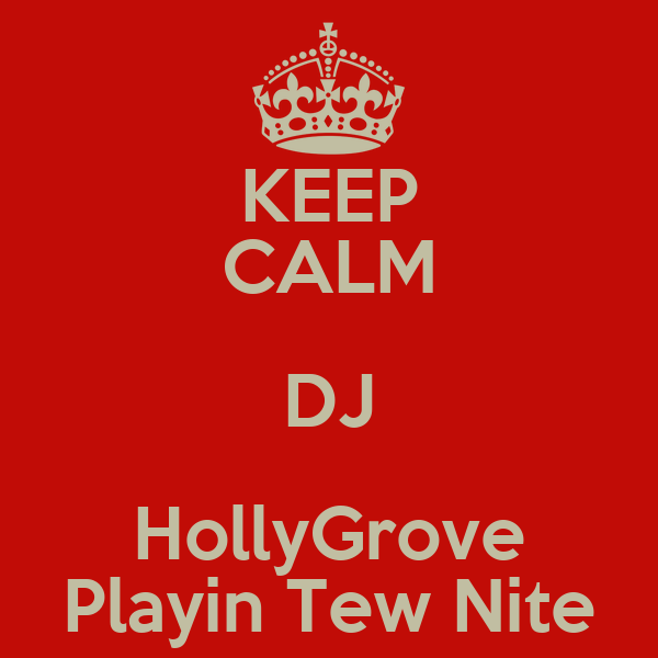 KEEP CALM DJ HollyGrove Playin Tew Nite