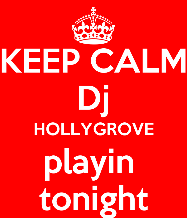 KEEP CALM Dj HOLLYGROVE playin  tonight