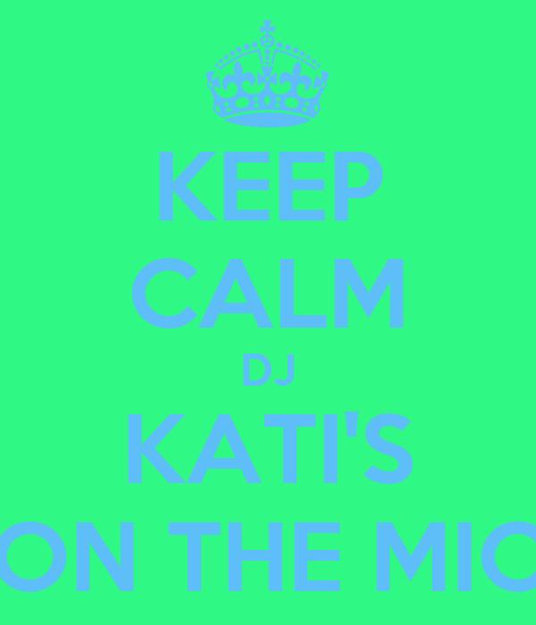 KEEP CALM DJ KATI'S ON THE MIC