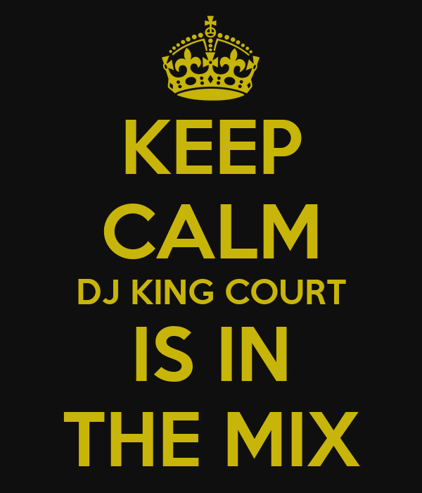 KEEP CALM DJ KING COURT IS IN THE MIX