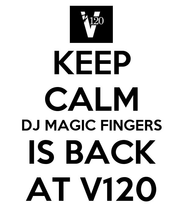 KEEP CALM DJ MAGIC FINGERS IS BACK AT V120
