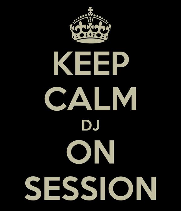 KEEP CALM DJ ON SESSION