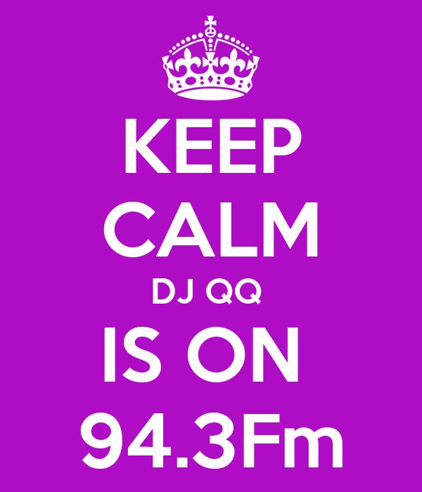 Keep Calm Dj Qq Is On 94 3fm Poster Qq Keep Calm O Matic